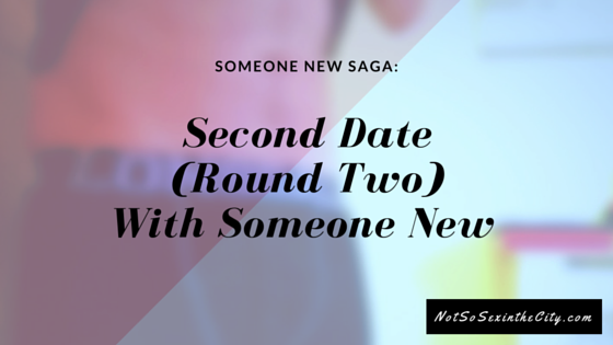 Second Date (Round Two) With Someone New