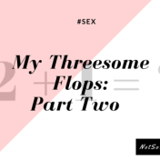 My Threesome Flops: Part Two