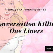 Things That Turn Me Off #3: Conversation-Killing One-Liners