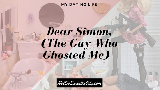 Dear Simon, (The Guy Who Ghosted Me)