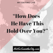 how-does-he-have-this-hold-over-you