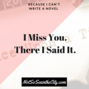 i-miss-you-there-i-said-it
