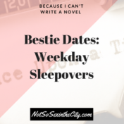 Bestie Dates: Weekday Sleepovers
