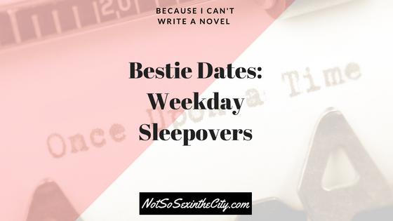Bestie Dates: Weekday Sleepovers
