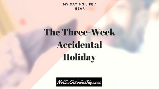 The Three-Week Accidental Holiday